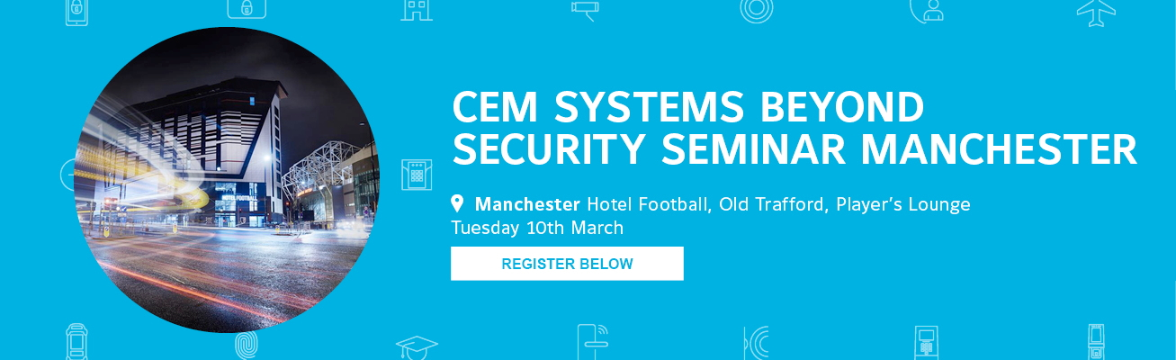 CEM Systems Beyond Security Seminar Manchester